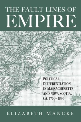 The Fault Lines of Empire: Political Differentiation in Massachusetts and Nova Scotia, 1760-1830, 1st Edition (Paperback) book cover