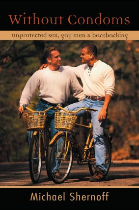 Without Condoms: Unprotected Sex, Gay Men and Barebacking (Paperback) book cover