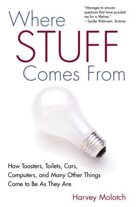 Where Stuff Comes From: How Toasters, Toilets, Cars, Computers and Many Other Things Come To Be As They Are, 1st Edition (Paperback) book cover