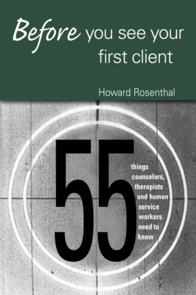 Before You See Your First Client: 55 Things Counselors, Therapists and Human Service Workers Need to Know, 1st Edition (Paperback) book cover