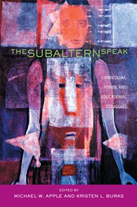 The Subaltern Speak: Curriculum, Power, and Educational Struggles, 1st Edition (Paperback) book cover