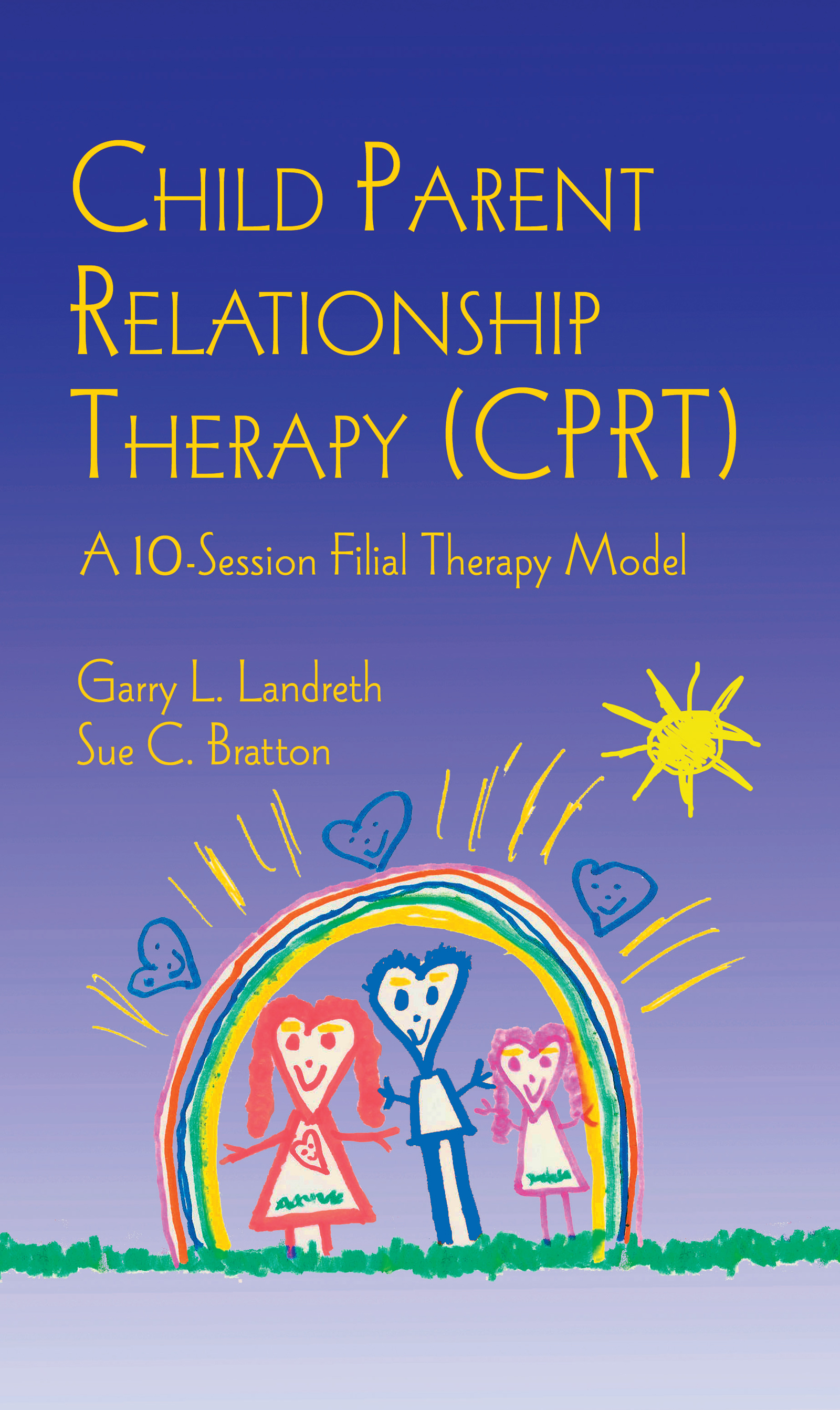 Child Parent Relationship Therapy (CPRT): A 10-Session Filial Therapy Model (Hardback) book cover