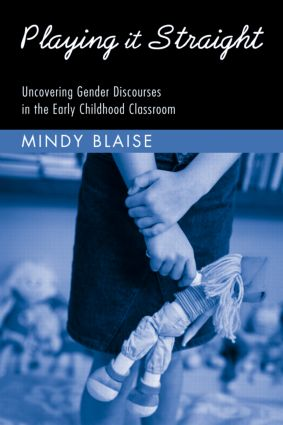 Playing It Straight: Uncovering Gender Discourse in the Early Childhood Classroom book cover