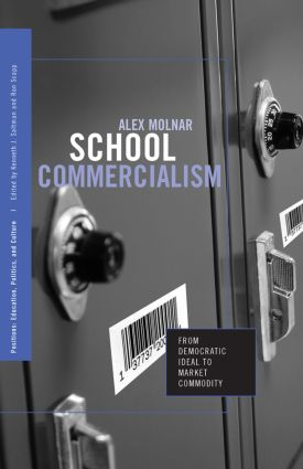 School Commercialism: From Democratic Ideal to Market Commodity, 1st Edition (Hardback) book cover