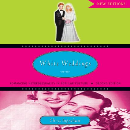 White Weddings: Romancing Heterosexuality in Popular Culture book cover