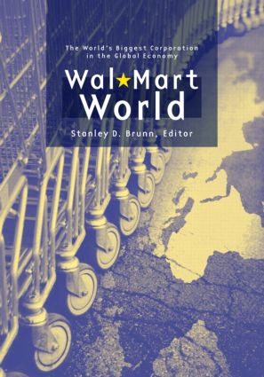Wal-Mart World: The World's Biggest Corporation in the Global Economy, 1st Edition (Paperback) book cover