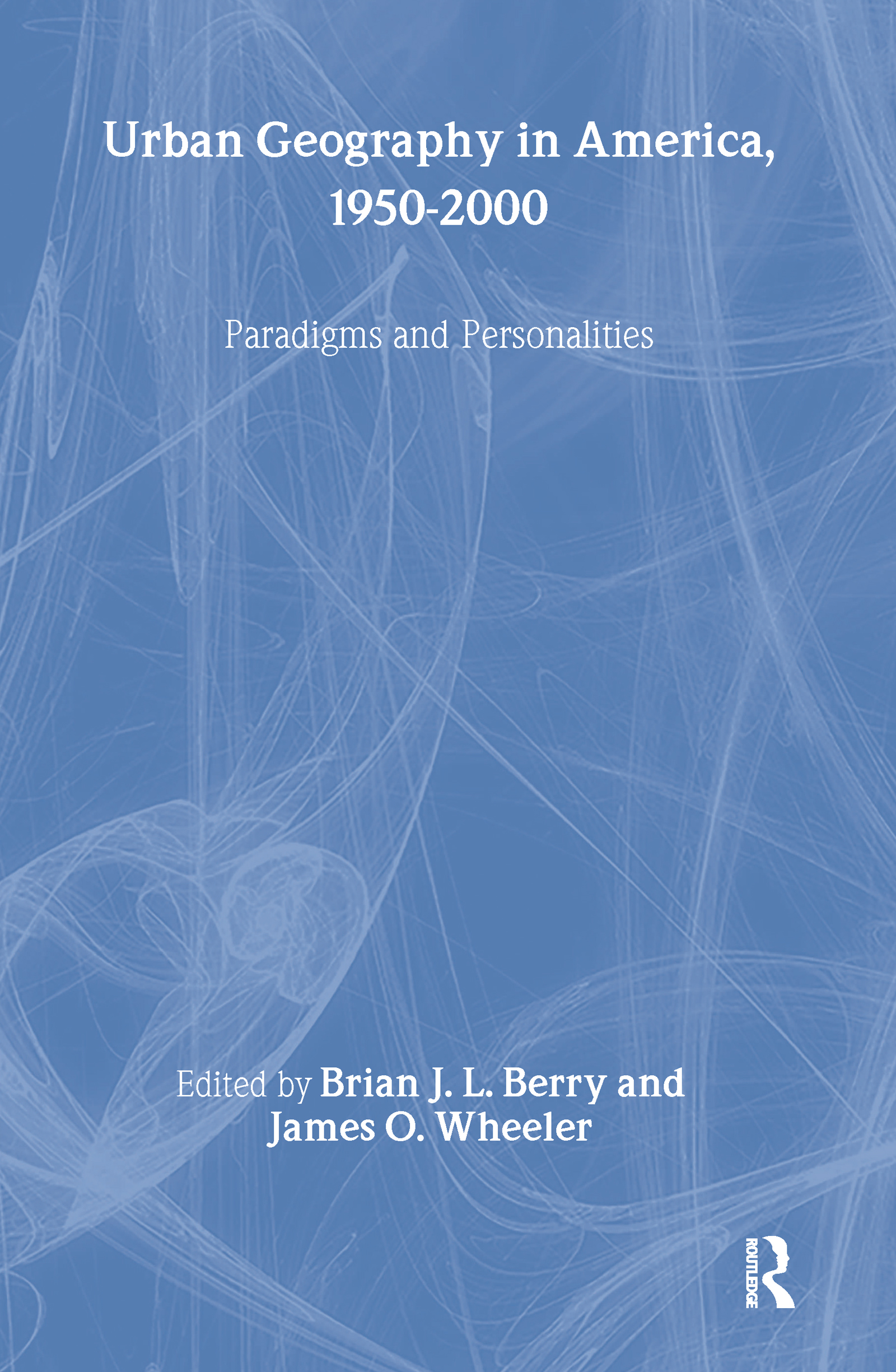 Urban Geography in America, 1950-2000: Paradigms and Personalities book cover