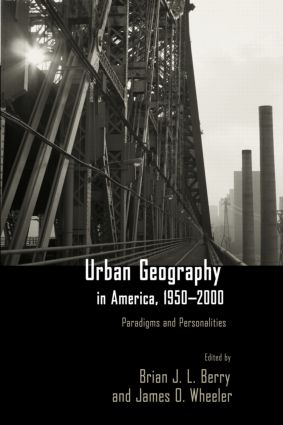 Urban Geography in America, 1950-2000: Paradigms and Personalities, 1st Edition (Paperback) book cover