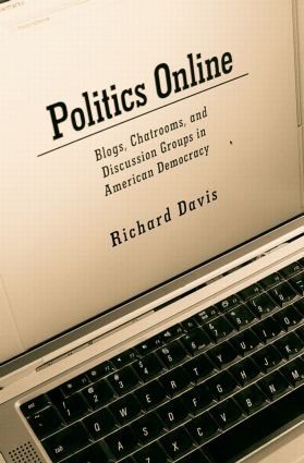 Politics Online: Blogs, Chatrooms, and Discussion Groups in American Democracy (Paperback) book cover