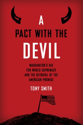A Pact with the Devil: Washington's Bid for World Supremacy and the Betrayal of the American Promise (Hardback) book cover