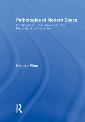 Pathologies of Modern Space: Empty Space, Urban Anxiety, and the Recovery of the Public Self book cover