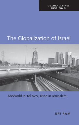 The Globalization of Israel: McWorld in Tel Aviv, Jihad in Jerusalem book cover