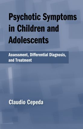 Psychotic Symptoms in Children and Adolescents: Assessment, Differential Diagnosis, and Treatment (Hardback) book cover
