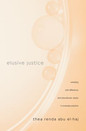 Elusive Justice: Wrestling with Difference and Educational Equity in Everyday Practice, 1st Edition (Paperback) book cover
