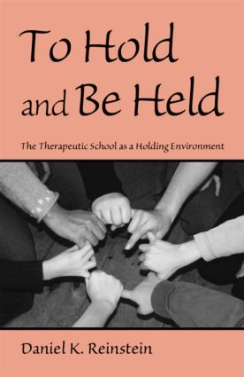 To Hold and Be Held: The Therapeutic School as a Holding Environment (Hardback) book cover