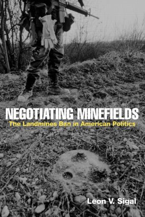 Negotiating Minefields: The Landmines Ban in American Politics, 1st Edition (Paperback) book cover