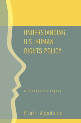 Understanding U.S. Human Rights Policy: A Paradoxical Legacy (Paperback) book cover
