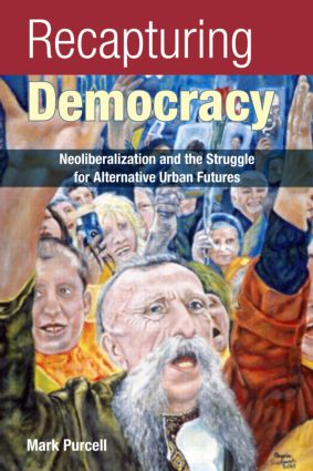 Recapturing Democracy: Neoliberalization and the Struggle for Alternative Urban Futures, 1st Edition (Paperback) book cover