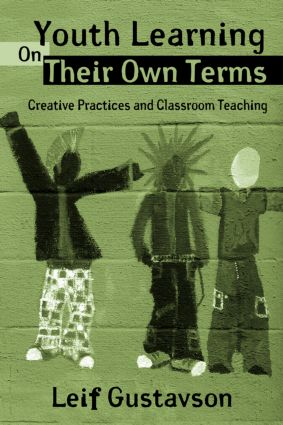 Youth Learning On Their Own Terms: Creative Practices and Classroom Teaching (Paperback) book cover