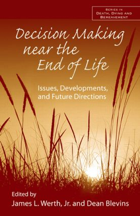 Decision Making near the End of Life: Issues, Developments, and Future Directions (Hardback) book cover