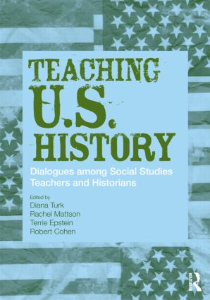 Teaching U.S. History: Dialogues Among Social Studies Teachers and Historians book cover