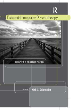 Existential-Integrative Psychotherapy: Guideposts to the Core of Practice (Hardback) book cover
