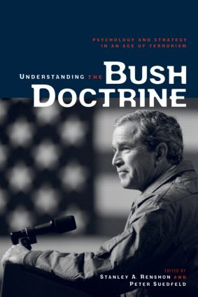 Understanding the Bush Doctrine: Psychology and Strategy in an Age of Terrorism, 1st Edition (Paperback) book cover