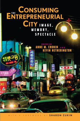 Consuming the Entrepreneurial City: Image, Memory, Spectacle, 1st Edition (Paperback) book cover