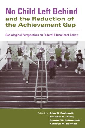 No Child Left Behind and the Reduction of the Achievement Gap: Sociological Perspectives on Federal Educational Policy, 1st Edition (Hardback) book cover