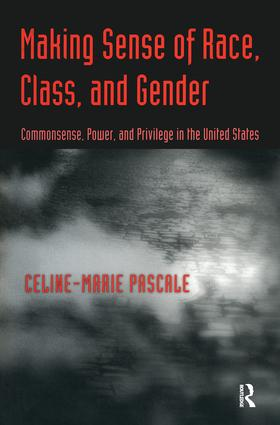 Making Sense of Race, Class, and Gender: Commonsense, Power, and Privilege in the United States, 1st Edition (Paperback) book cover