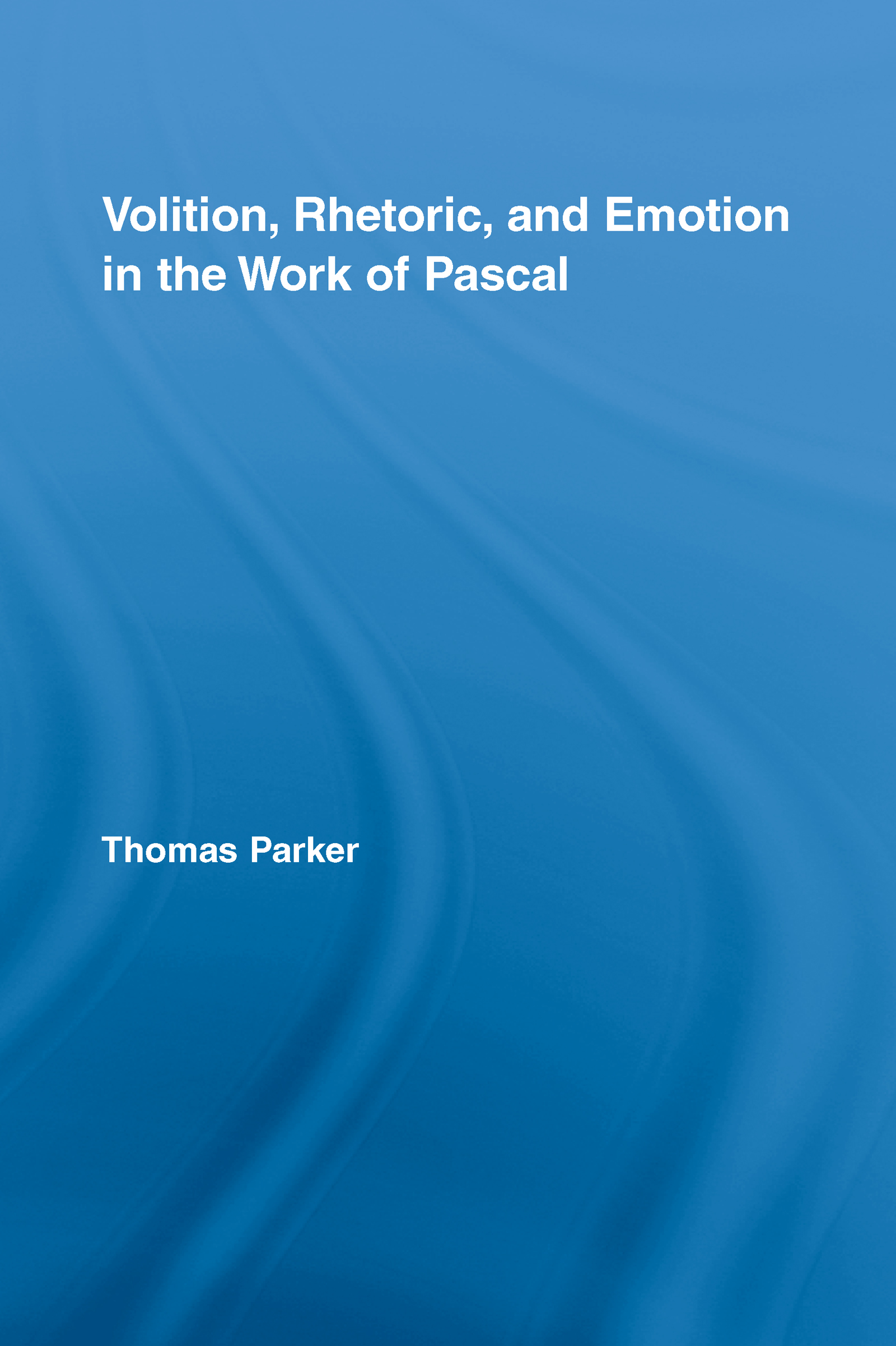 Volition, Rhetoric, and Emotion in the Work of Pascal book cover