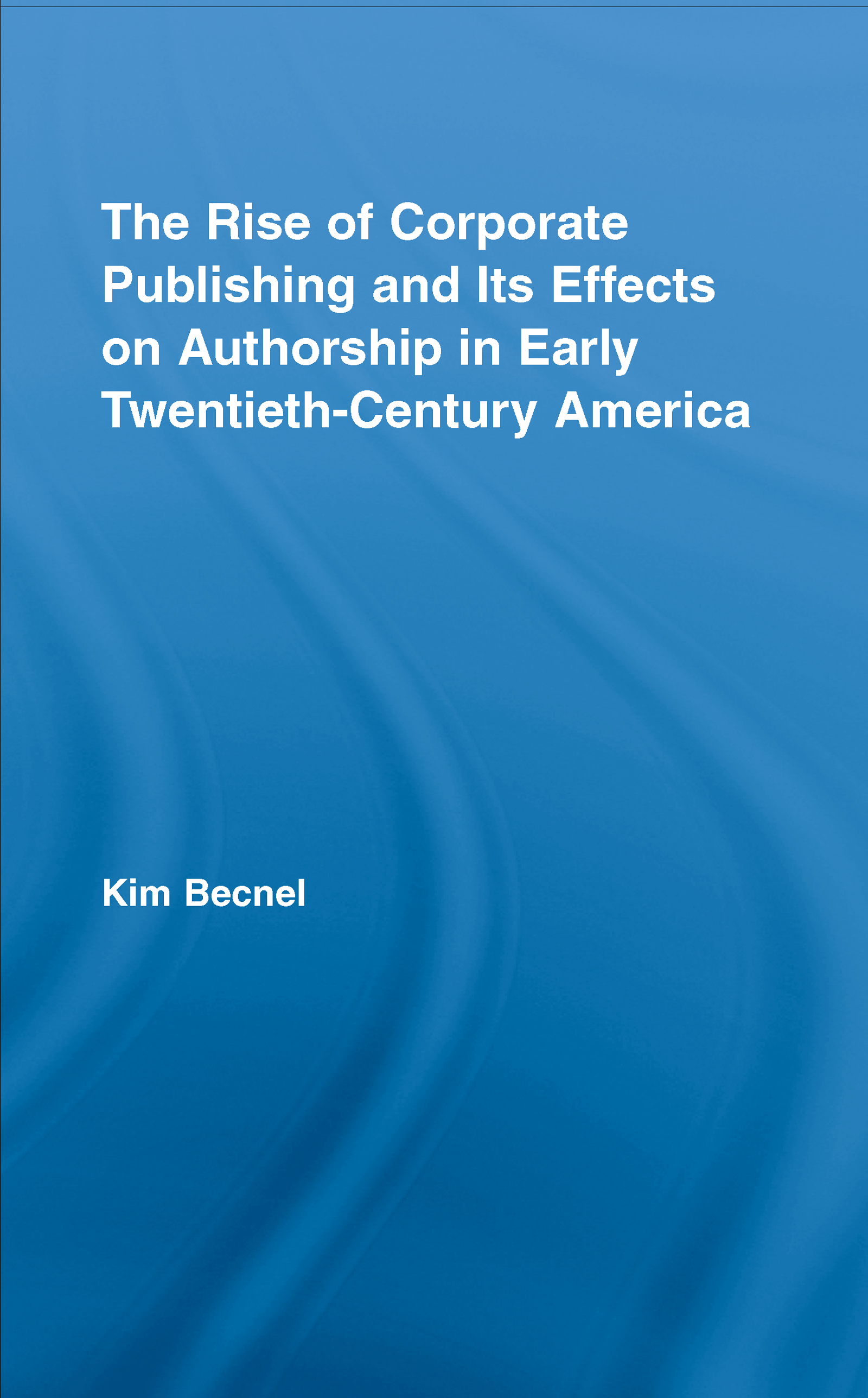 The Rise of Corporate Publishing and Its Effects on Authorship in Early Twentieth Century America (Hardback) book cover