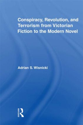 Conspiracy, Revolution, and Terrorism from Victorian Fiction to the Modern Novel: 1st Edition (Hardback) book cover