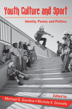 Youth Culture and Sport: Identity, Power, and Politics (Paperback) book cover