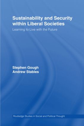 Sustainability and Security within Liberal Societies: Learning to Live with the Future, 1st Edition (Hardback) book cover