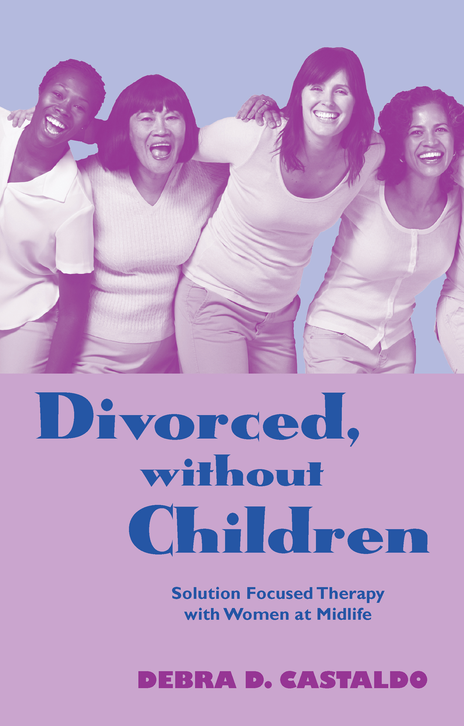 Divorced, without Children: Solution Focused Therapy with Women at Midlife (Hardback) book cover