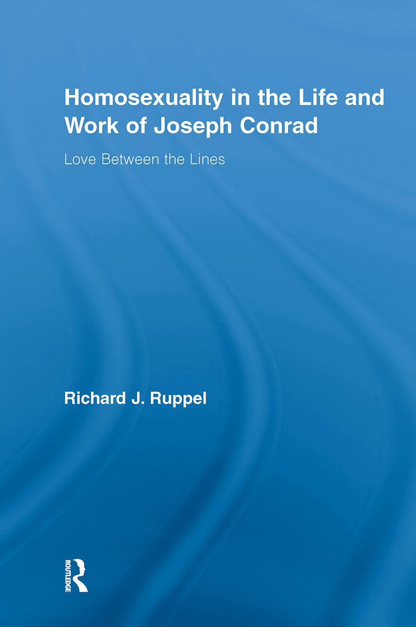 Homosexuality in the Life and Work of Joseph Conrad: Love Between the Lines (Hardback) book cover