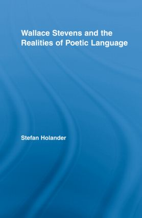 Wallace Stevens and the Realities of Poetic Language (Hardback) book cover