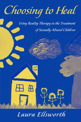Choosing to Heal: Using Reality Therapy in the Treatment of Sexually Abused Children (Paperback) book cover