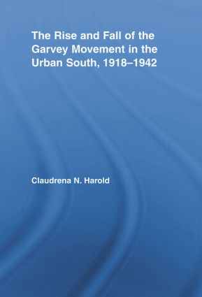The Rise and Fall of the Garvey Movement in the Urban South, 1918-1942: 1st Edition (Hardback) book cover