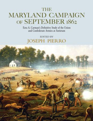 The Maryland Campaign of September 1862: Ezra A. Carman's Definitive Study of the Union and Confederate Armies at Antietam (Hardback) book cover