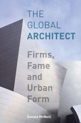 The Global Architect: Firms, Fame and Urban Form (Paperback) book cover