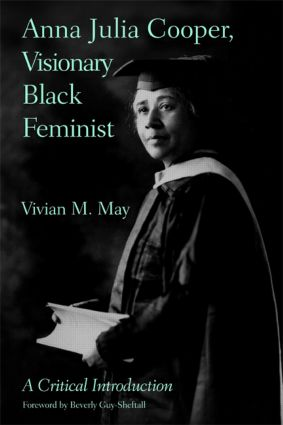 Anna Julia Cooper, Visionary Black Feminist: A Critical Introduction, 1st Edition (Paperback) book cover