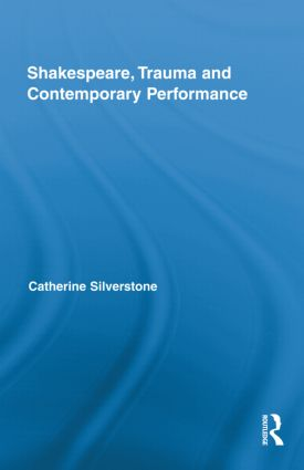 Shakespeare, Trauma and Contemporary Performance (Hardback) book cover