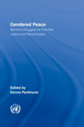 Gendered Peace: Women's Struggles for Post-War Justice and Reconciliation, 1st Edition (Hardback) book cover