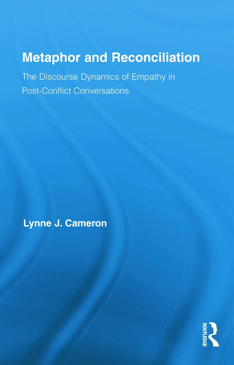 Metaphor and Reconciliation: The Discourse Dynamics of Empathy in Post-Conflict Conversations (Hardback) book cover