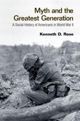 Myth and the Greatest Generation: A Social History of Americans in World War II (Paperback) book cover