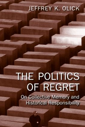 The Politics of Regret: On Collective Memory and Historical Responsibility (Paperback) book cover