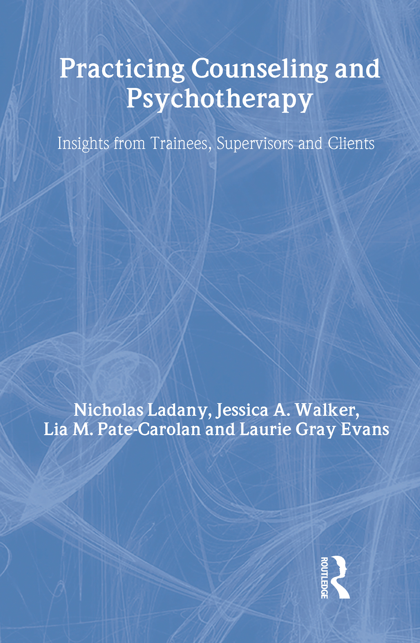 Practicing Counseling and Psychotherapy: Insights from Trainees, Supervisors and Clients, 1st Edition (Hardback) book cover