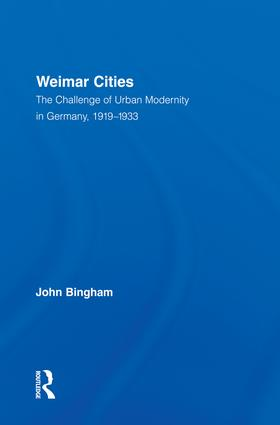 Weimar Cities: The Challenge of Urban Modernity in Germany, 1919–1933 (Hardback) book cover